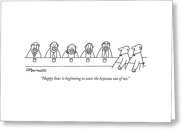 Happy Hour Is Beginning To Scare The Bejeezus Greeting Card by Charles Barsotti