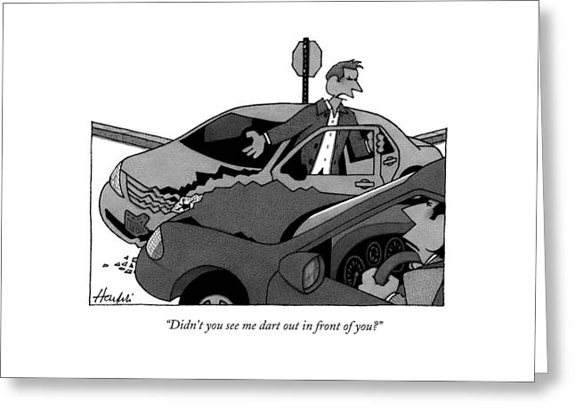 Didn't You See Me Dart Out In Front Of You? Greeting Card
