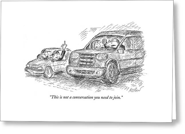 This Is Not A Conversation You Need To Join Greeting Card by Edward Koren