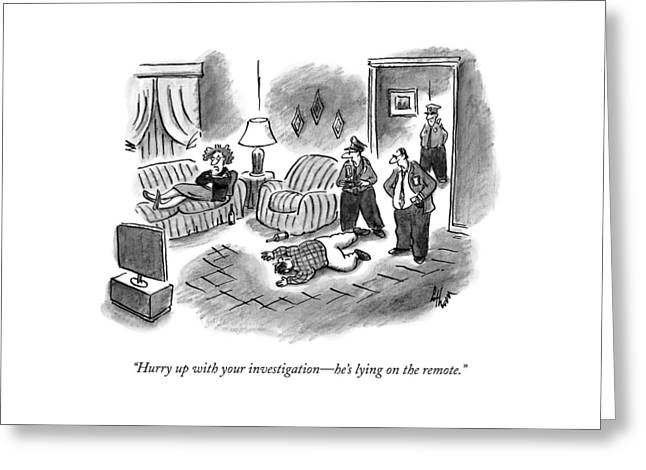 Hurry Up With Your Investigation - He's Lying Greeting Card