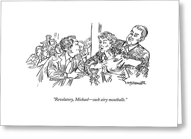 Revelatory, Michael - Such Airy Meatballs Greeting Card by William Hamilton