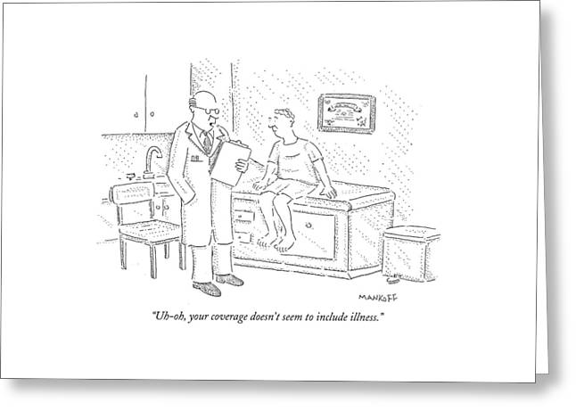 Uh-oh, Your Coverage Doesn't Seem To Include Greeting Card by Robert Mankoff