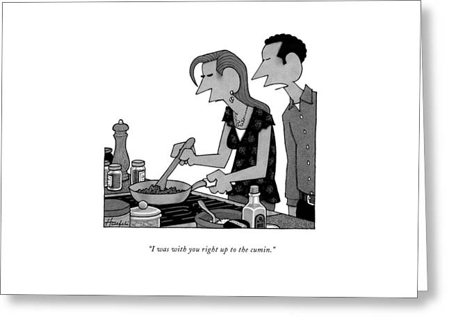 I Was With You Right Up To The Cumin Greeting Card