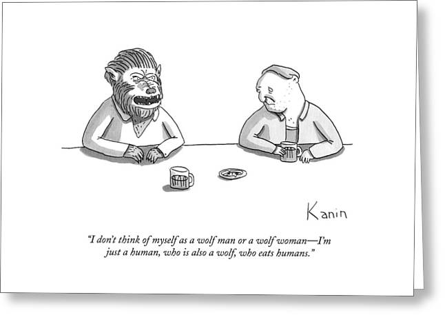 I Don't Think Of Myself As A Wolf Man Or A Wolf Greeting Card