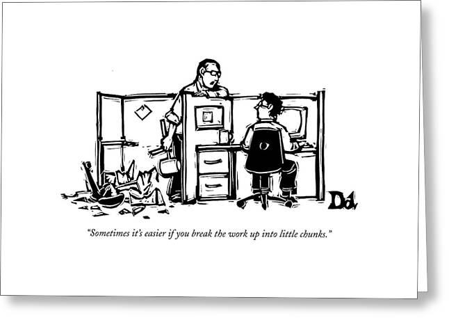 Sometimes It's Easier If You Break The Work Greeting Card by Drew Dernavich