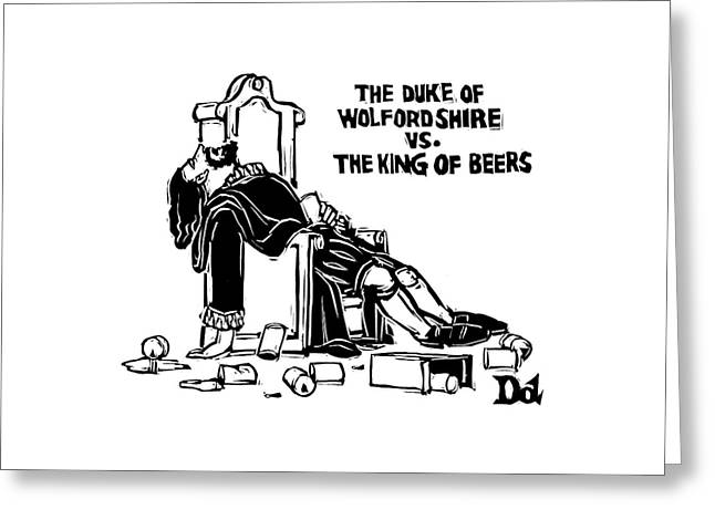 The Duke Of Wolfordshire Vs. The King Of Beers Greeting Card by Drew Dernavich