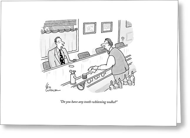 Do You Have Any Tooth-whitening Vodka? Greeting Card by Leo Cullum