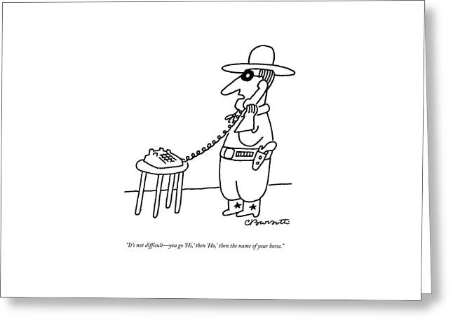 It's Not Difficult - You Go 'hi Greeting Card by Charles Barsotti