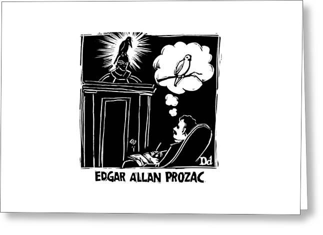 Edgar Allen Prozac Greeting Card by Drew Dernavich