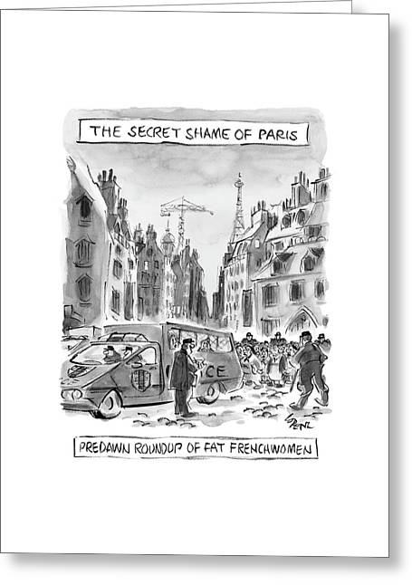 The Secret Shame Of Paris Greeting Card by Lee Lorenz