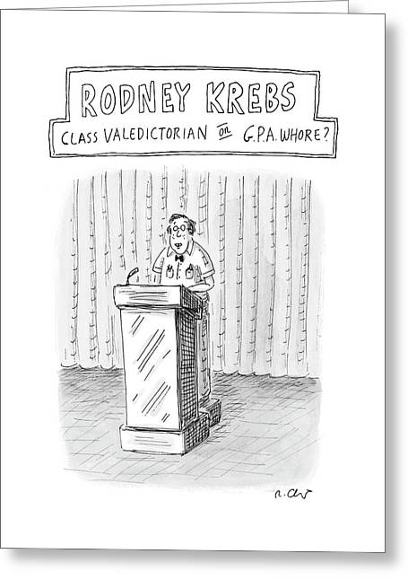 Rodney Krebs: Class Valedictorian Or G.p.a. Whore? Greeting Card