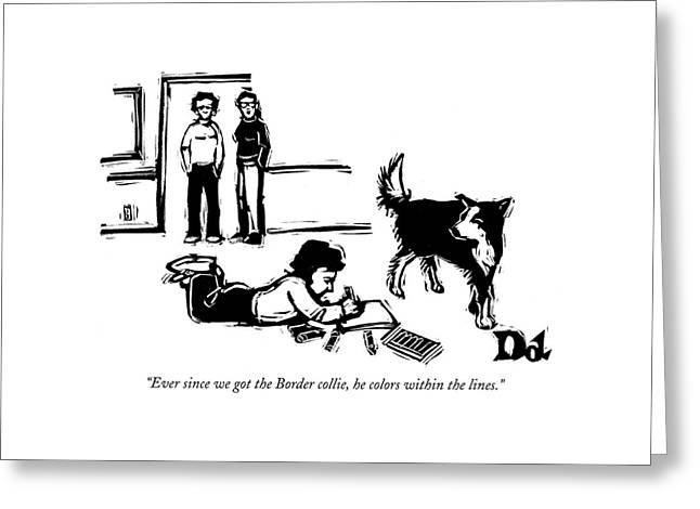 Ever Since We Got The Border Collie Greeting Card by Drew Dernavich