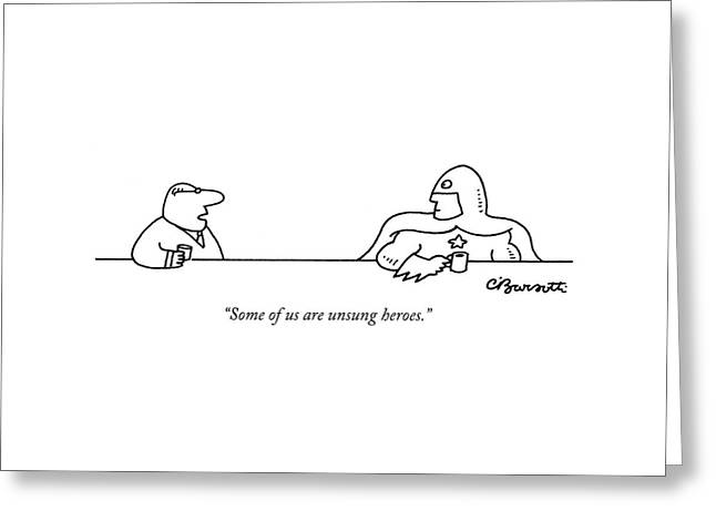Some Of Us Are Unsung Heroes Greeting Card by Charles Barsotti