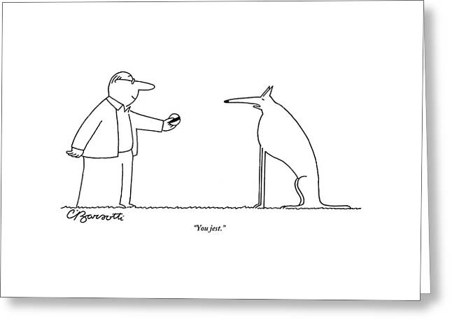 A Haughty-looking Dog Refuses To Play Fetch Greeting Card by Charles Barsotti