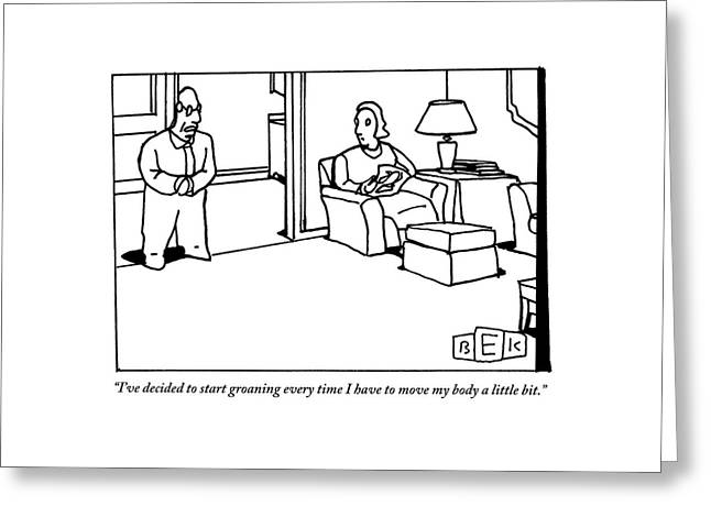 A Husband Says To His Wife In Their Livingroom Greeting Card by Bruce Eric Kaplan