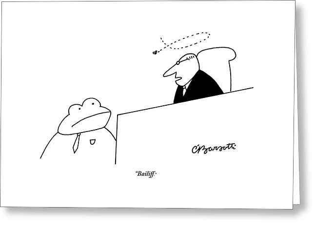 A Judge Speaks To The Bailiff Greeting Card by Charles Barsotti