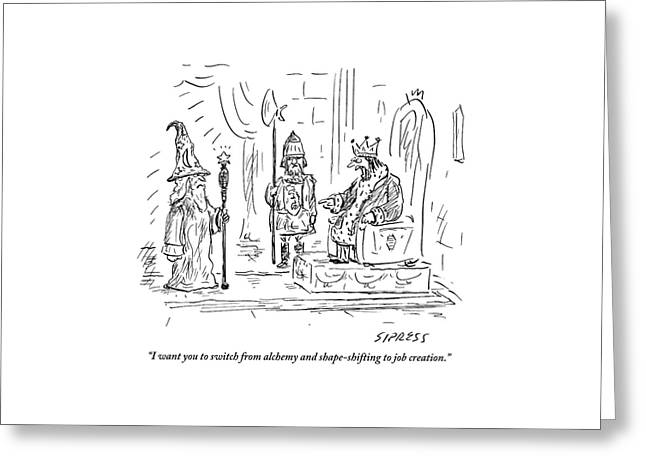 A King On His Thrown Addresses A Wizard Greeting Card by David Sipress