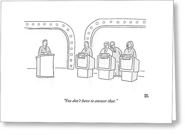 A Lawyer Says To A Contestant On A Game Show Greeting Card by Paul Noth