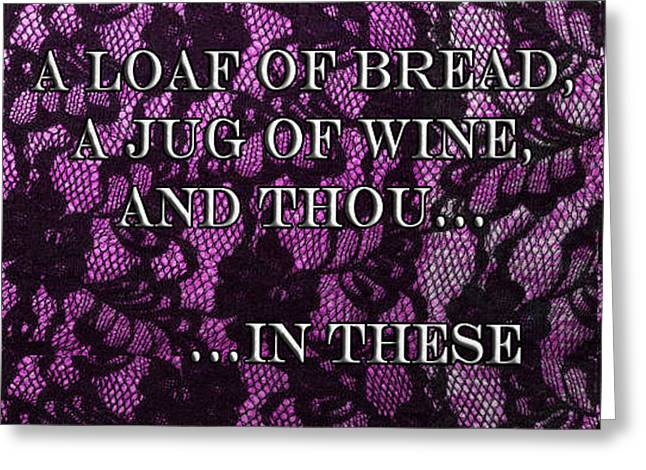 A Loaf Of Bread A Jug Of Wine And Thou...in These Greeting Card by Eve Riser Roberts