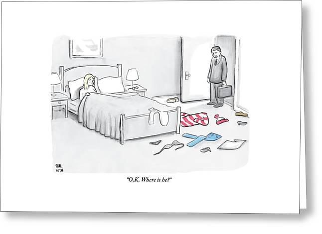A Man Walks Into A Room To Find His Wife In Bed Greeting Card by Paul Noth