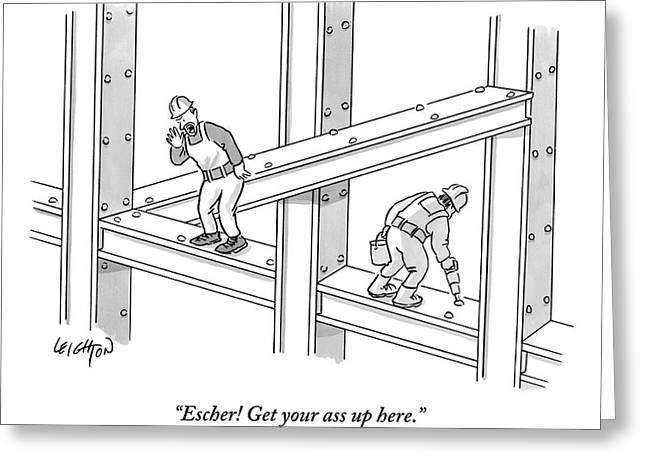 Escher Get Your Ass Up Here Greeting Card