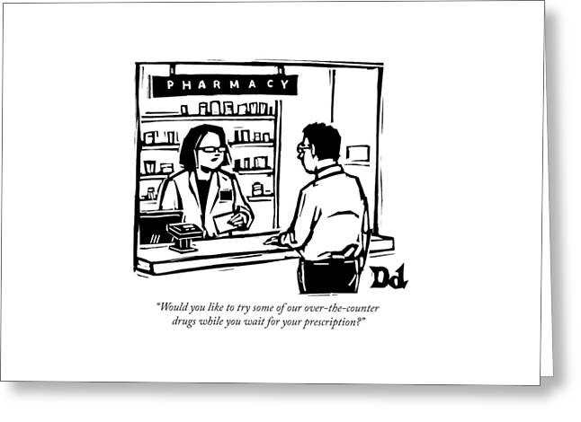 A Pharmacist Speaks To A Customer Greeting Card by Drew Dernavich