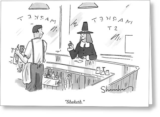A Pilgrim In A Bar Speaks To The Bartender Greeting Card by Danny Shanahan