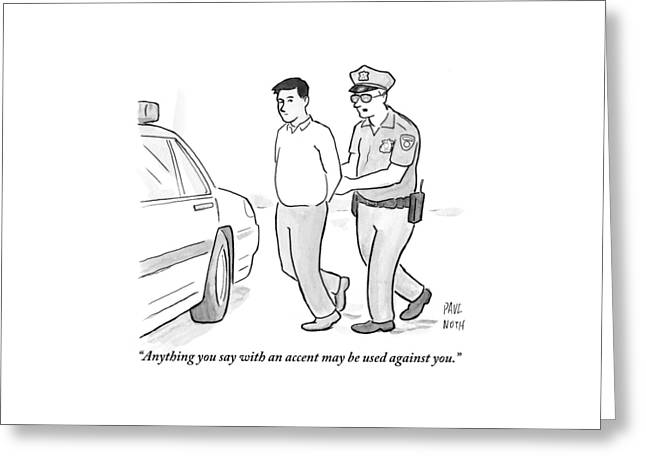 A Police Officer Talks To A Cuffed Man Greeting Card by Paul Noth