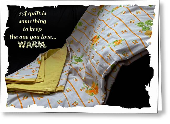 A Quilt Is Something To Keep The One You Love Warm Greeting Card