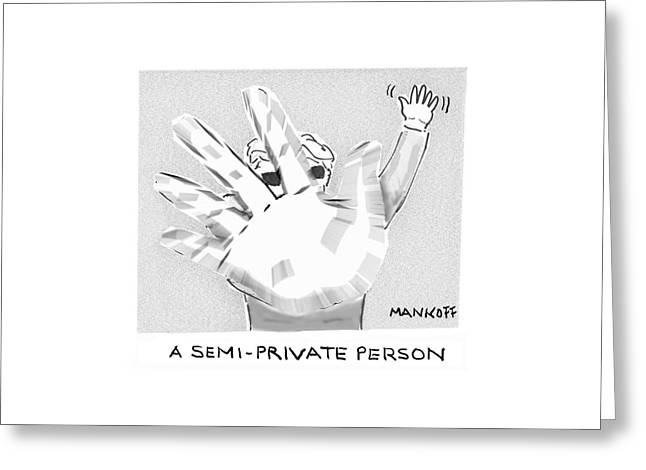 A Semi-private Person Greeting Card by Robert Mankoff