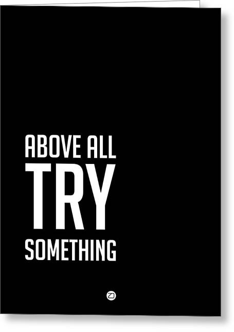 Above All Try Something Poster 2 Greeting Card by Naxart Studio