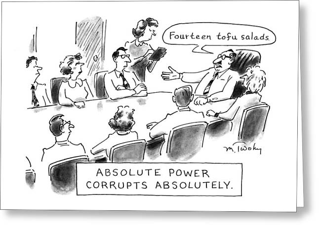 Absolute Power Corrupts Absolutely: Greeting Card by Mike Twohy