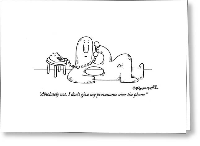 Absolutely Not. I Don't Give My Provenance Greeting Card by Charles Barsotti