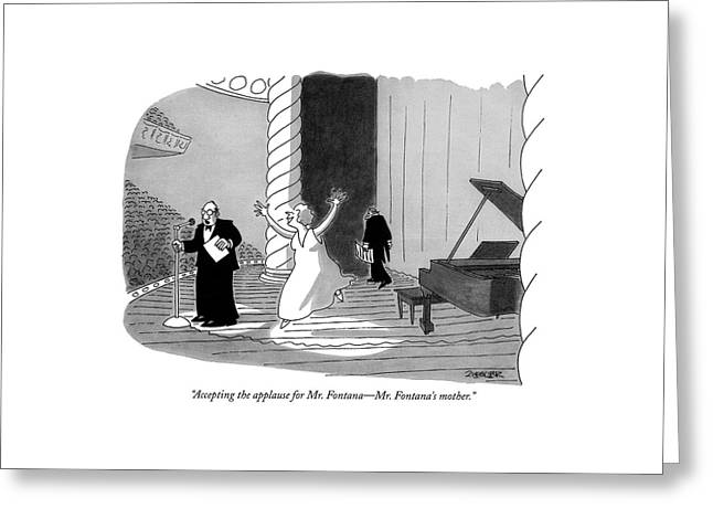 Accepting The Applause For Mr. Fontana - Mr Greeting Card by Jack Ziegler