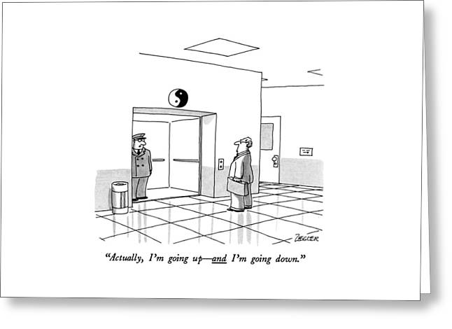Actually, I'm Going Up - And I'm Going Down Greeting Card
