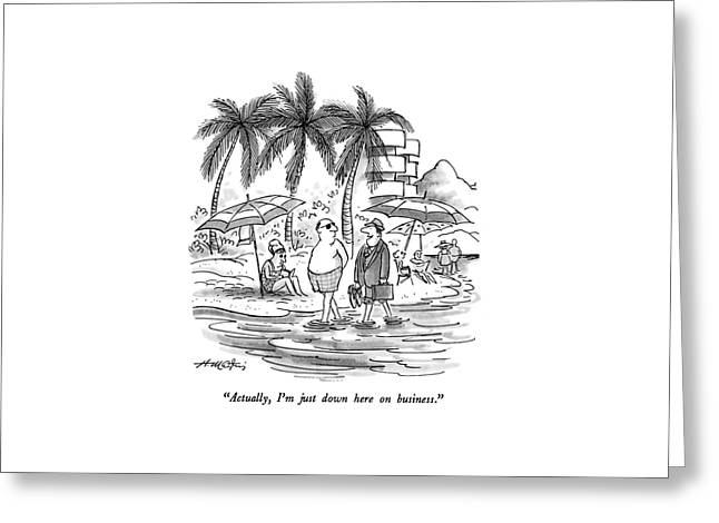 Actually, I'm Just Down Here On Business Greeting Card by Henry Martin