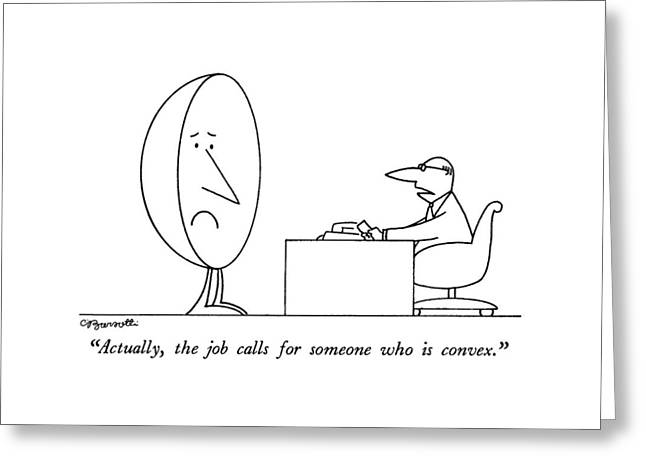 Actually, The Job Calls For Someone Who Is Convex Greeting Card