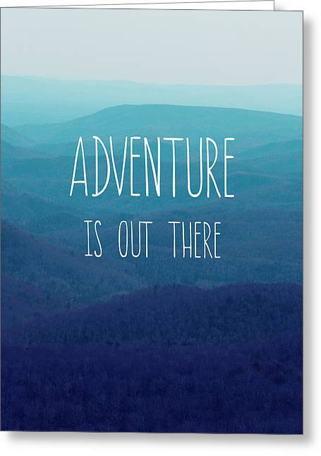 Adventure Is Out There Greeting Card by Kim Fearheiley