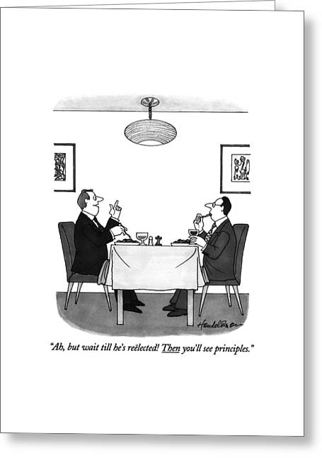 Ah, But Wait Till He's Reelected! Then You'll See Greeting Card by J.B. Handelsman