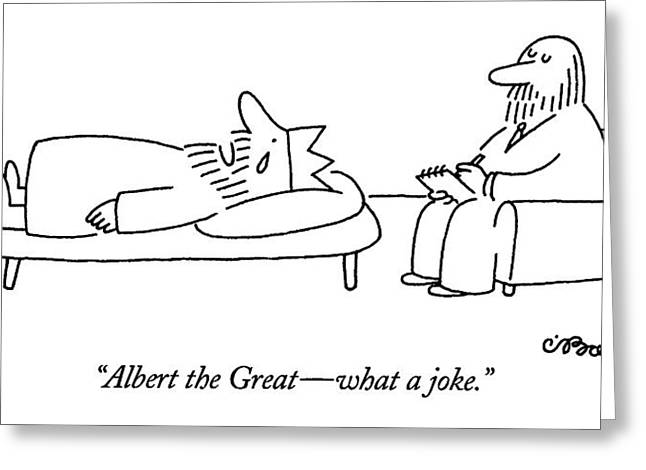 Albert The Great - What A Joke Greeting Card by Charles Barsotti