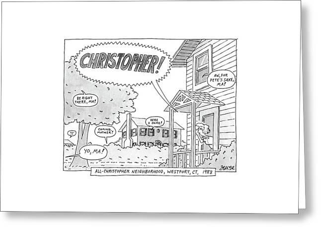 All-christopher Neighborhood Greeting Card by Jack Ziegler