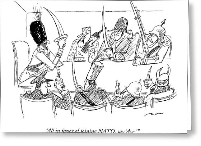 All In Favor Of Joining Nato Greeting Card by Al Ross