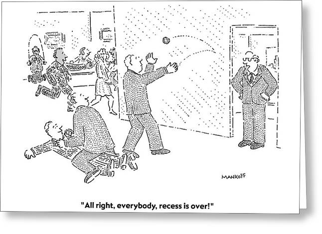 All Right, Everybody, Recess Is Over! Greeting Card