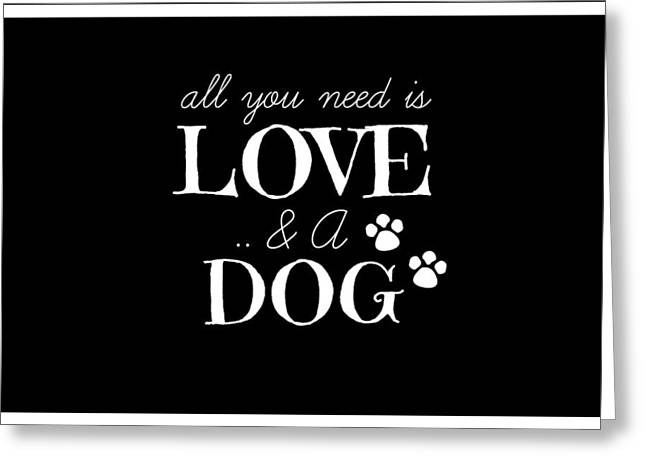 All You Need Is Love And A Dog Greeting Card