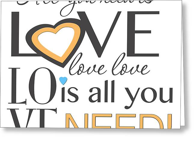 All You Need Is Love. Love Is All You Need Greeting Card