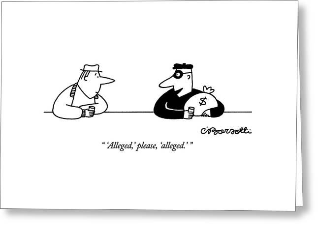 'alleged,' Please, 'alleged.' Greeting Card by Charles Barsotti
