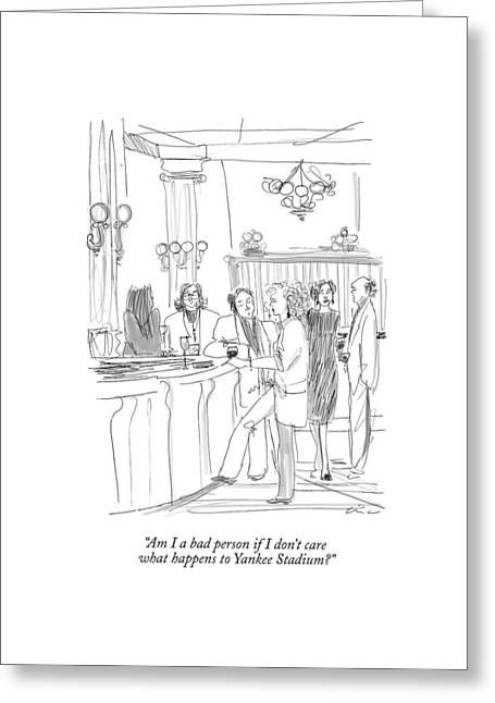 Am I A Bad Person If I Don't Care What Happens Greeting Card by Richard Cline