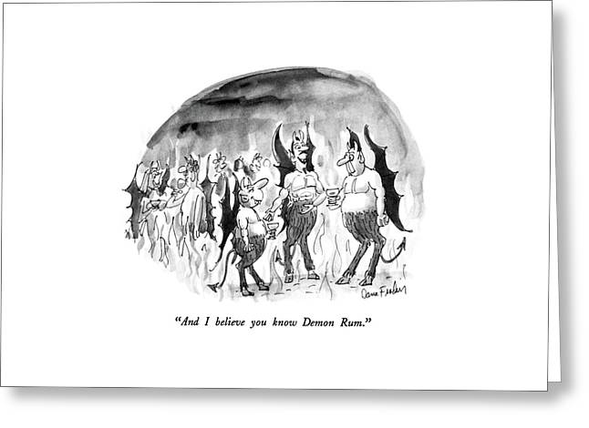 And I Believe You Know Demon Rum Greeting Card by Dana Fradon
