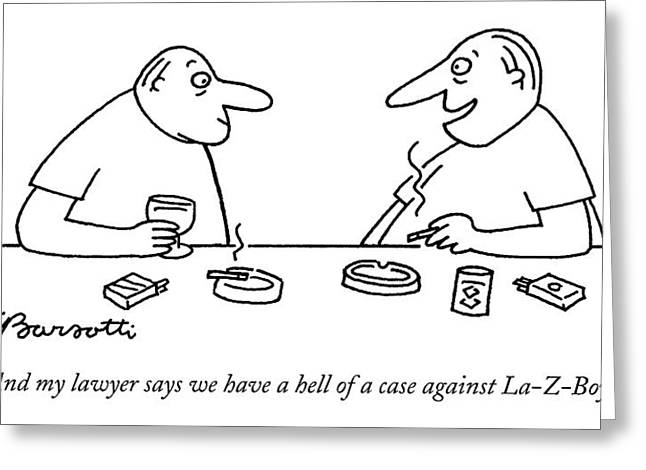 And My Lawyer Says We Have A Hell Of A Case Greeting Card by Charles Barsotti