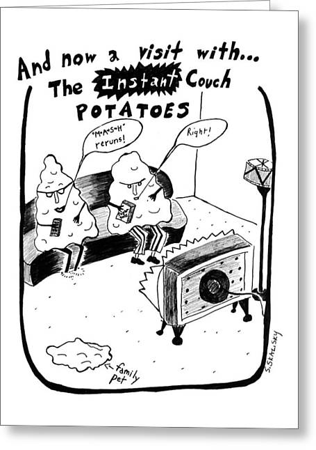 And Now A Visit Wth... The Istant Couth Potatoes Greeting Card by Stephanie Skalisk